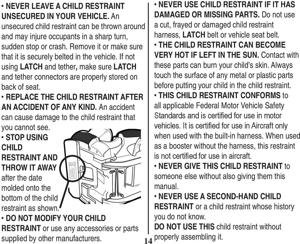 REPLACE THE CHILD RESTRAINT AFTER AN ACCIDENT OF ANY KIND. An accident can cause damage to the child restraint that you cannot see.