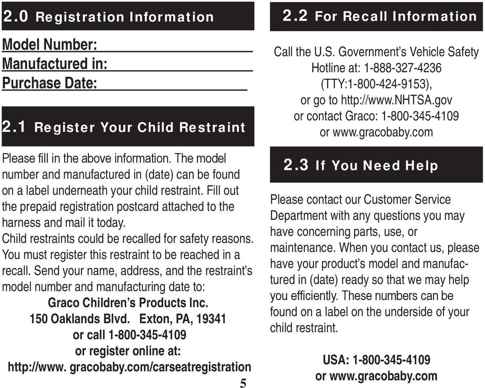 Send your name, address, and the restraint s model number and manufacturing date to: Graco Children s Products Inc. 150 Oaklands Blvd.