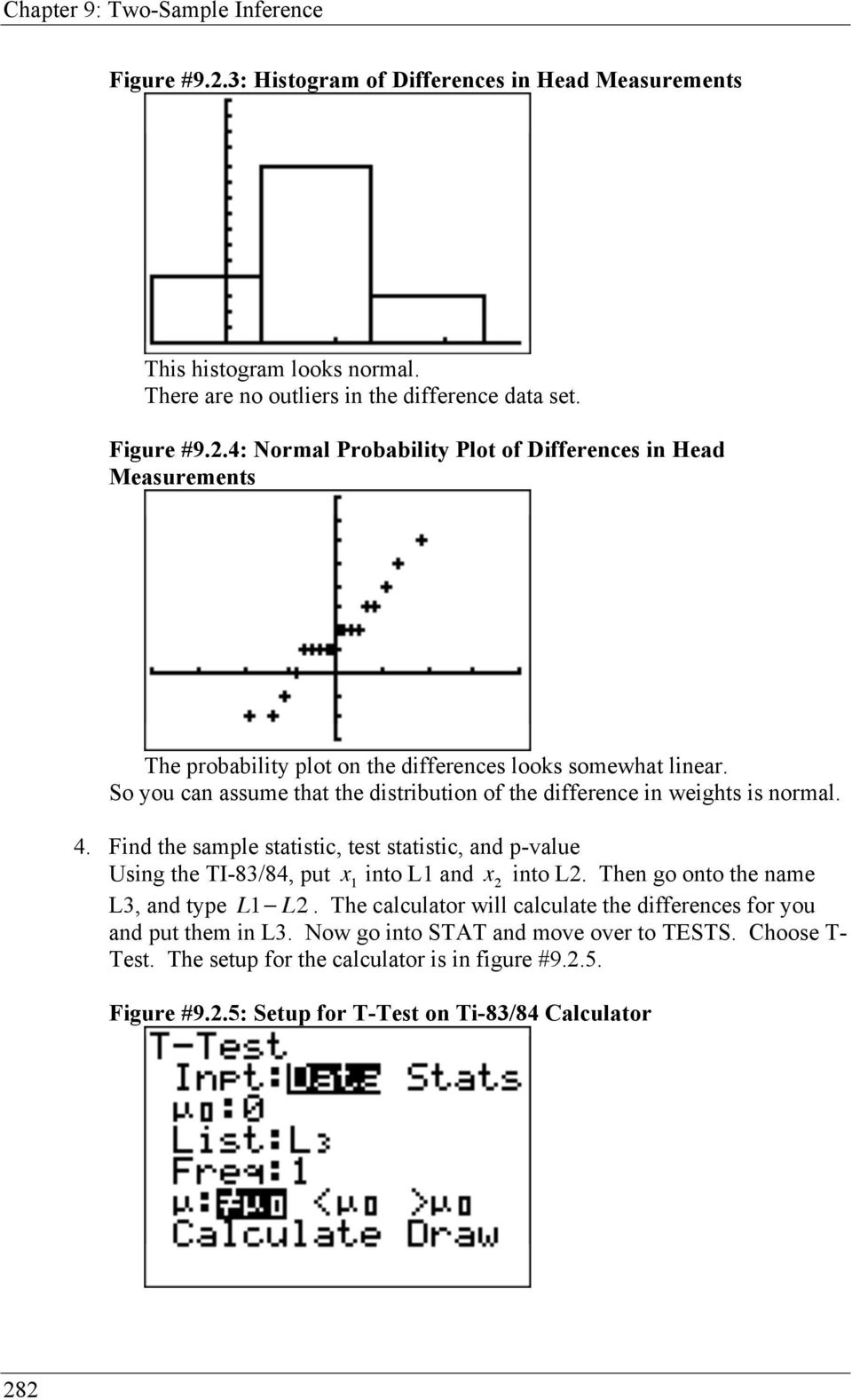 Find the sample statistic, test statistic, and p-value Using the TI-83/84, put x 1 into L1 and x 2 into L2. Then go onto the name L3, and type L1 L2.
