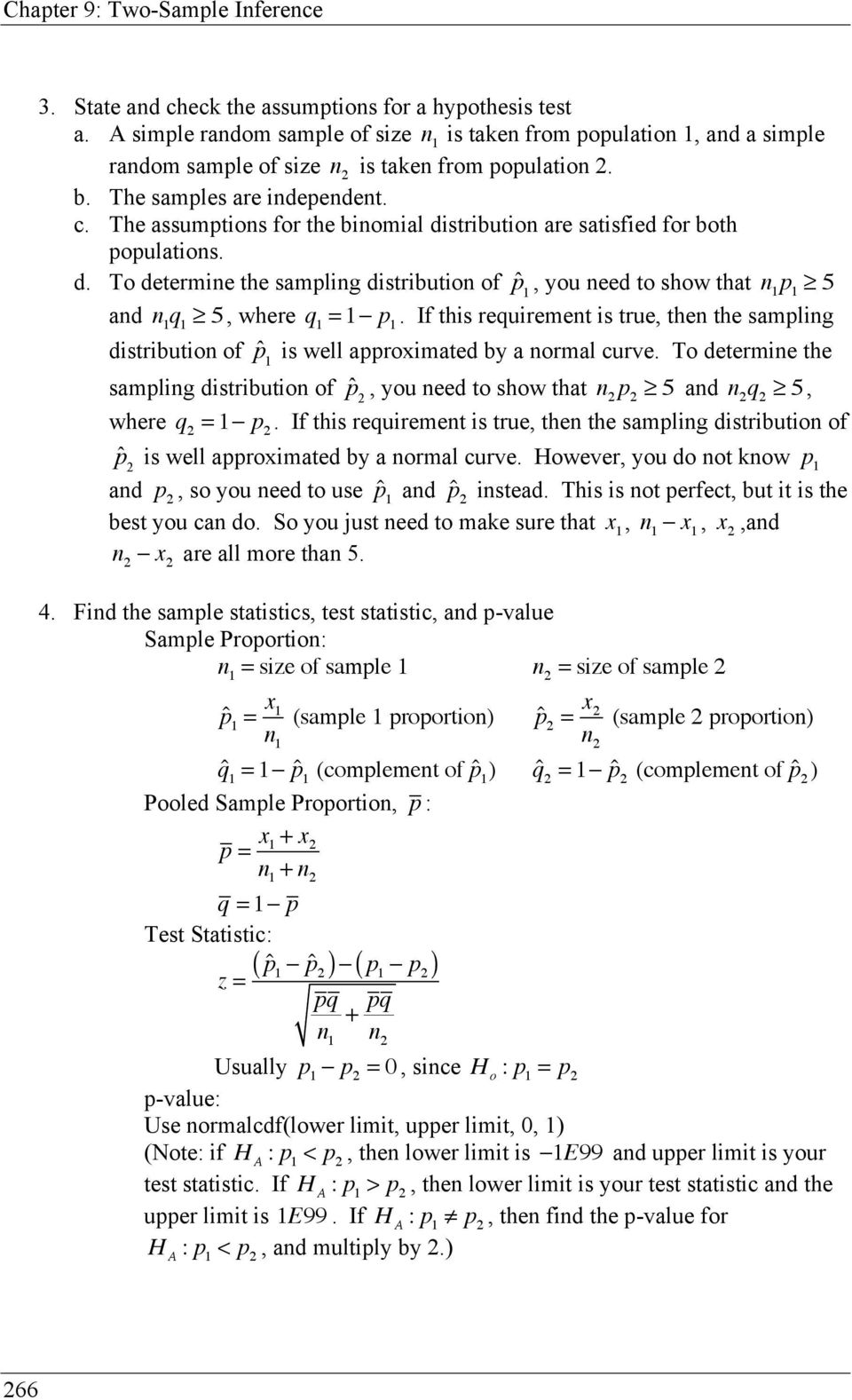 If this requirement is true, then the sampling distribution of ˆp 1 is well approximated by a normal curve.