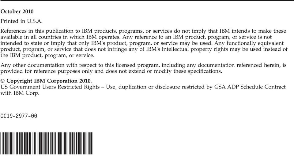 Any functionally equivalent product, program, or service that does not infringe any of IBM's intellectual property rights may be used instead of the IBM product, program, or service.
