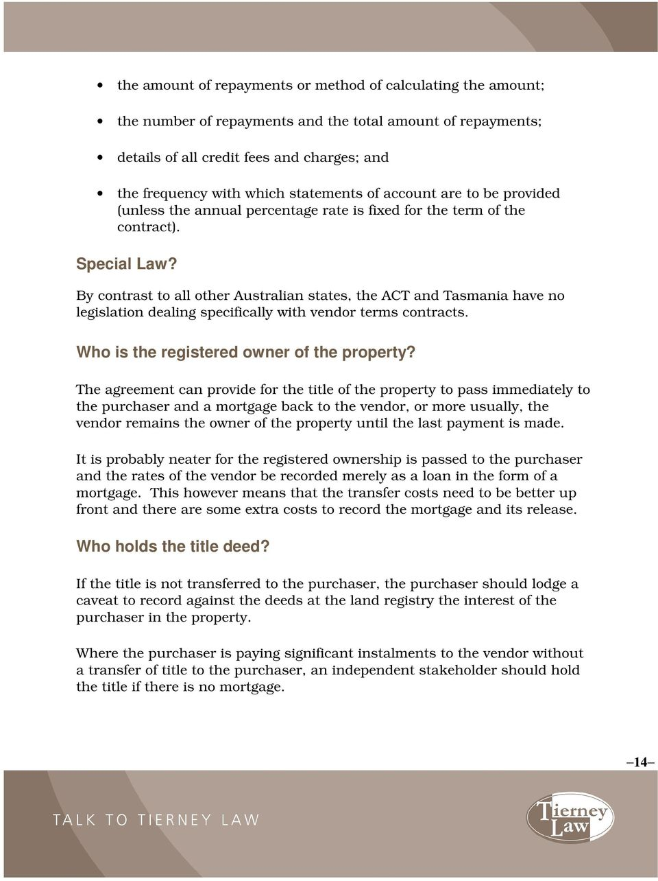 By contrast to all other Australian states, the ACT and Tasmania have no legislation dealing specifically with vendor terms contracts. Who is the registered owner of the property?