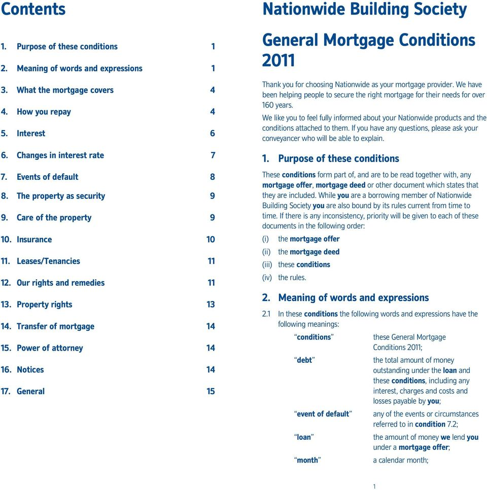 Power of attorney 14 16. Notices 14 17. General 15 Nationwide Building Society General Mortgage Conditions 2011 Thank you for choosing Nationwide as your mortgage provider.