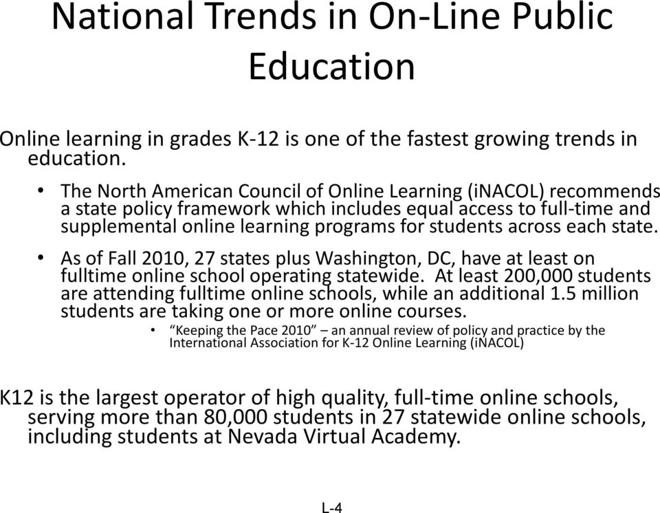 state. As of Fall 2010, 27 states plus Washington, DC, have at least on fulltime online school operating statewide.