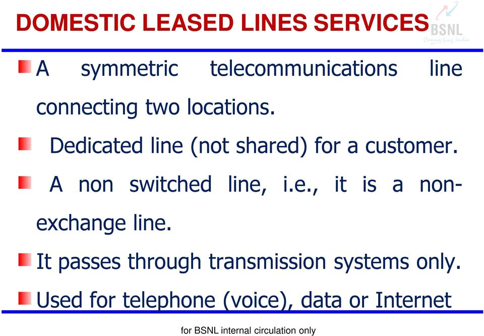 A non switched line, i.e., it is a nonexchange line.
