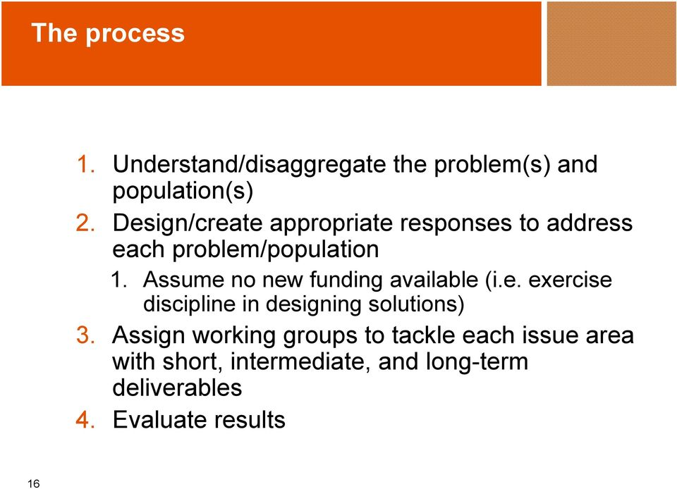 Assume no new funding available (i.e. exercise discipline in designing solutions) 3.