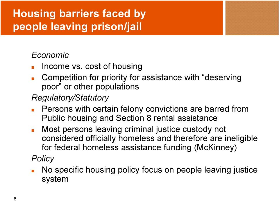certain felony convictions are barred from Public housing and Section 8 rental assistance Most persons leaving criminal justice