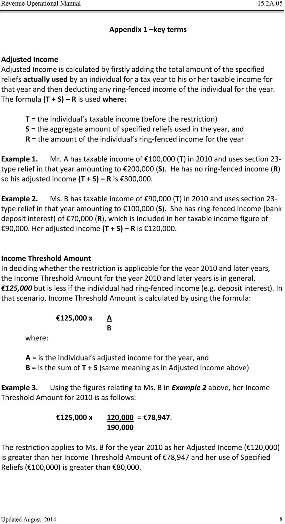 The formula (T + S) R is used where: T = the individual s taxable income (before the restriction) S = the aggregate amount of specified reliefs used in the year, and R = the amount of the individual