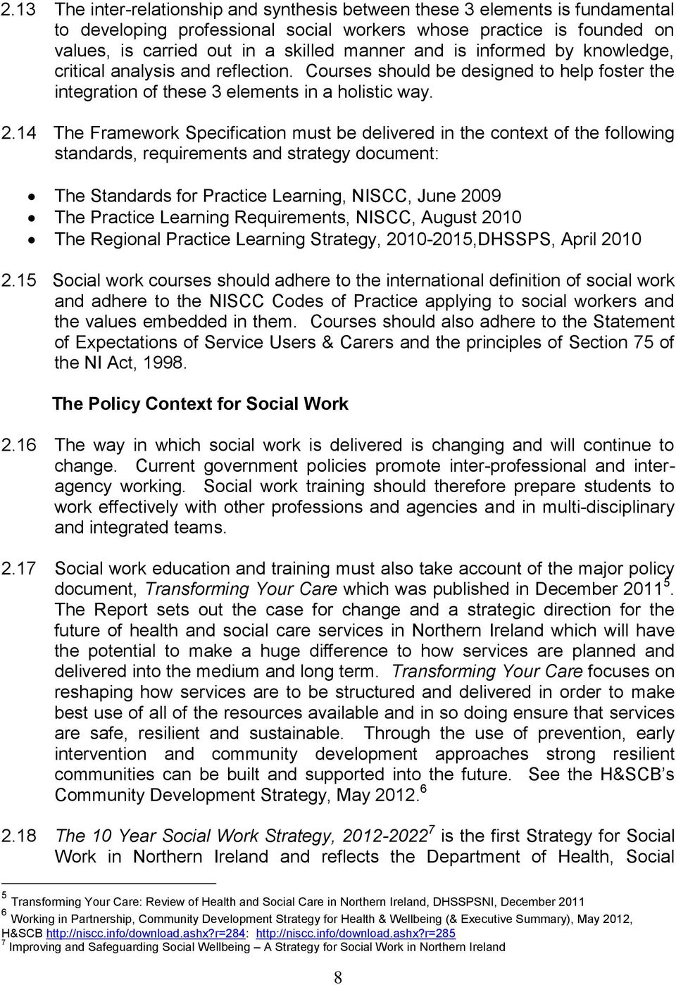 14 The Framework Specification must be delivered in the context of the following standards, requirements and strategy document: The Standards for Practice Learning, NISCC, June 2009 The Practice