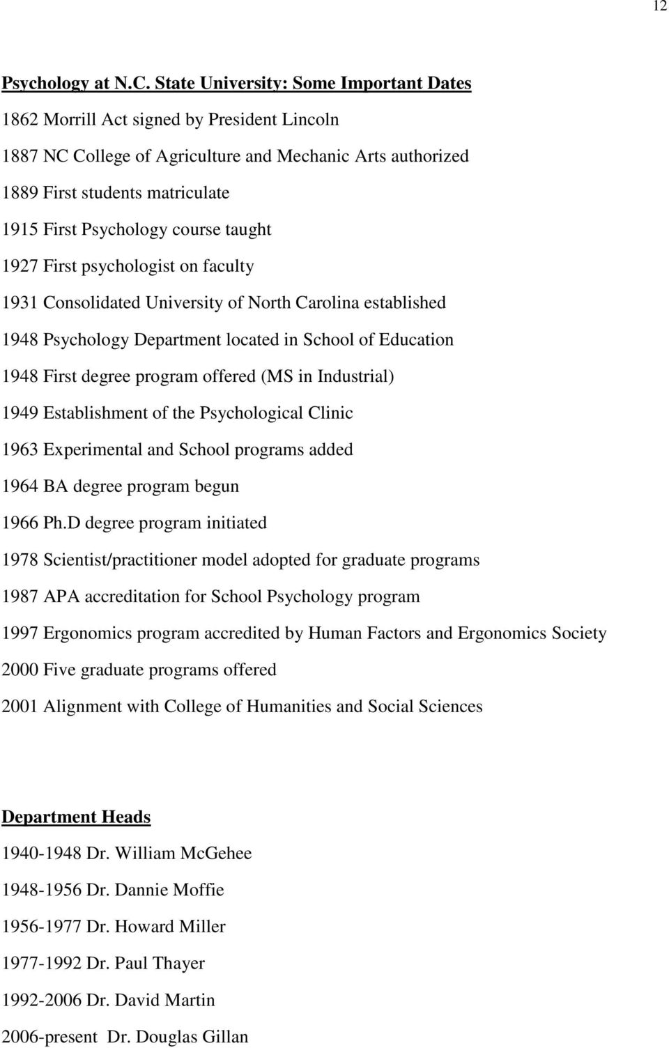 course taught 1927 First psychologist on faculty 1931 Consolidated University of North Carolina established 1948 Psychology Department located in School of Education 1948 First degree program offered