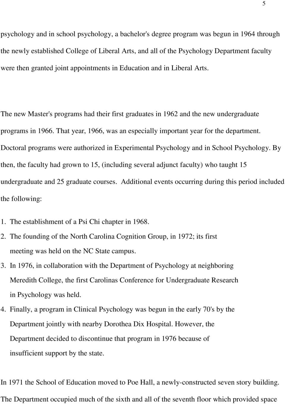That year, 1966, was an especially important year for the department. Doctoral programs were authorized in Experimental Psychology and in School Psychology.