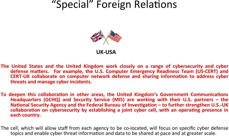 curity Service (MI5) are working with their U.S. partners the NaEonal Security Agency and the Federal Bureau of InvesEgaEon to further strengthen U.S.- UK collaboraeon on cybersecurity by establishing a joint cyber cell, with an operaeng presence in each country.