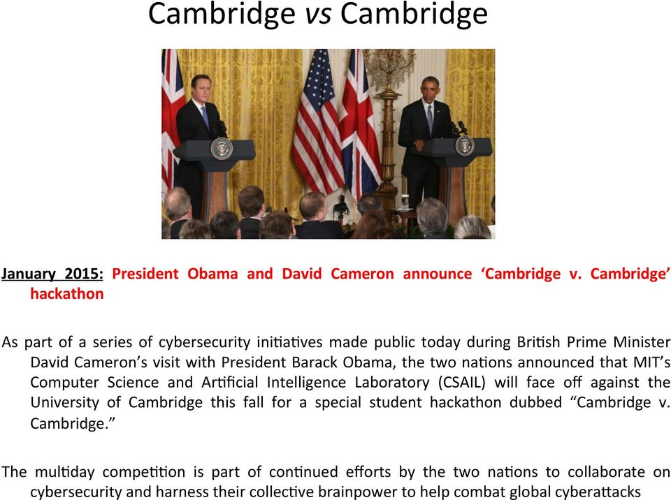 Obama, the two na>ons announced that MIT s Computer Science and Ar>ficial Intelligence Laboratory (CSAIL) will face off against the University of Cambridge this