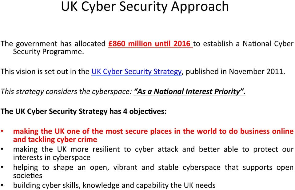 The UK Cyber Security Strategy has 4 objeceves: making the UK one of the most secure places in the world to do business online and tackling cyber crime making the UK
