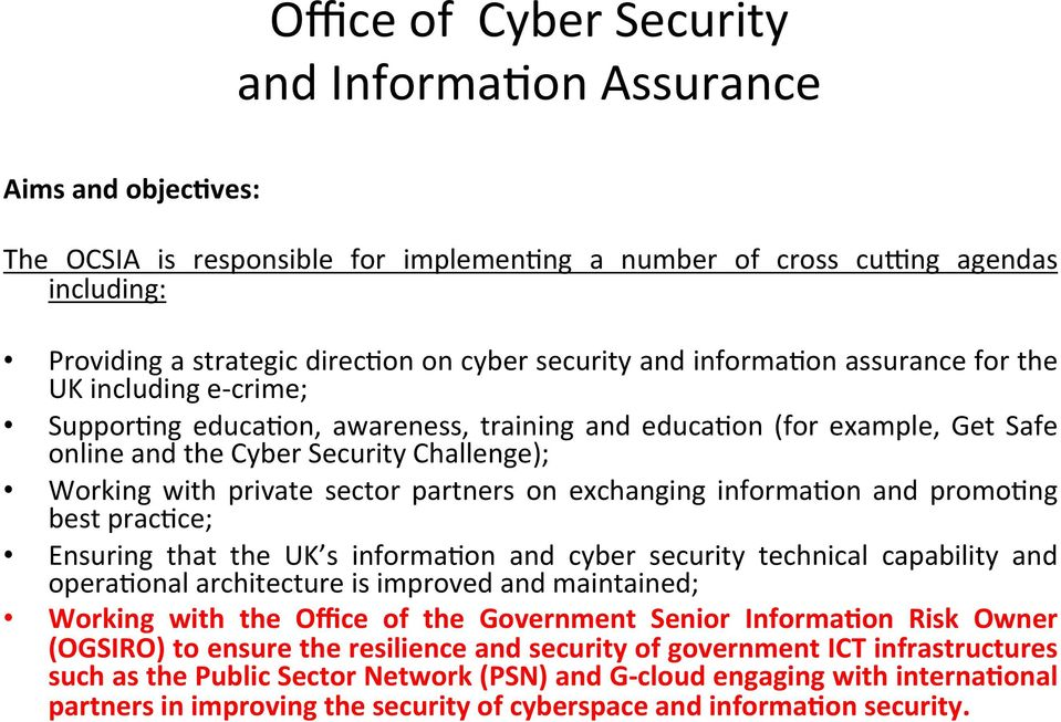 private sector partners on exchanging informa>on and promo>ng best prac>ce; Ensuring that the UK s informa>on and cyber security technical capability and opera>onal architecture is improved and