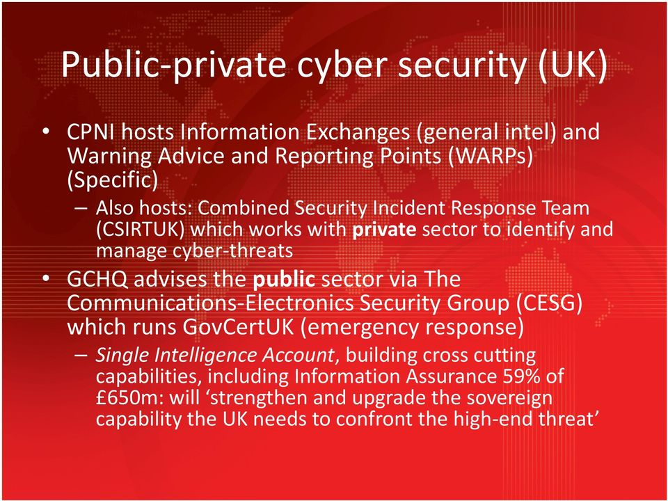 sector via The Communications-Electronics Security Group (CESG) which runs GovCertUK (emergency response) Single Intelligence Account, building cross
