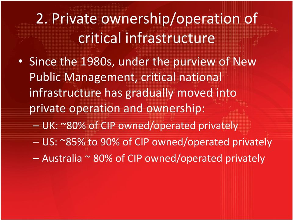 into private operation and ownership: UK: ~80% of CIP owned/operated privately US: