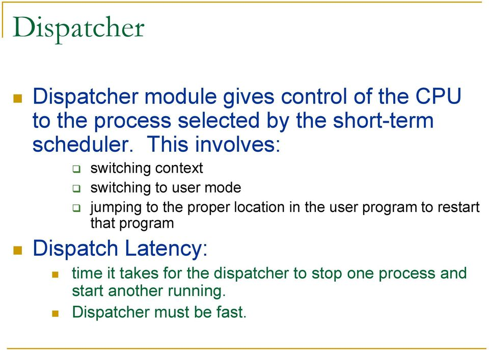 This involves: switching context switching to user mode jumping to the proper location in