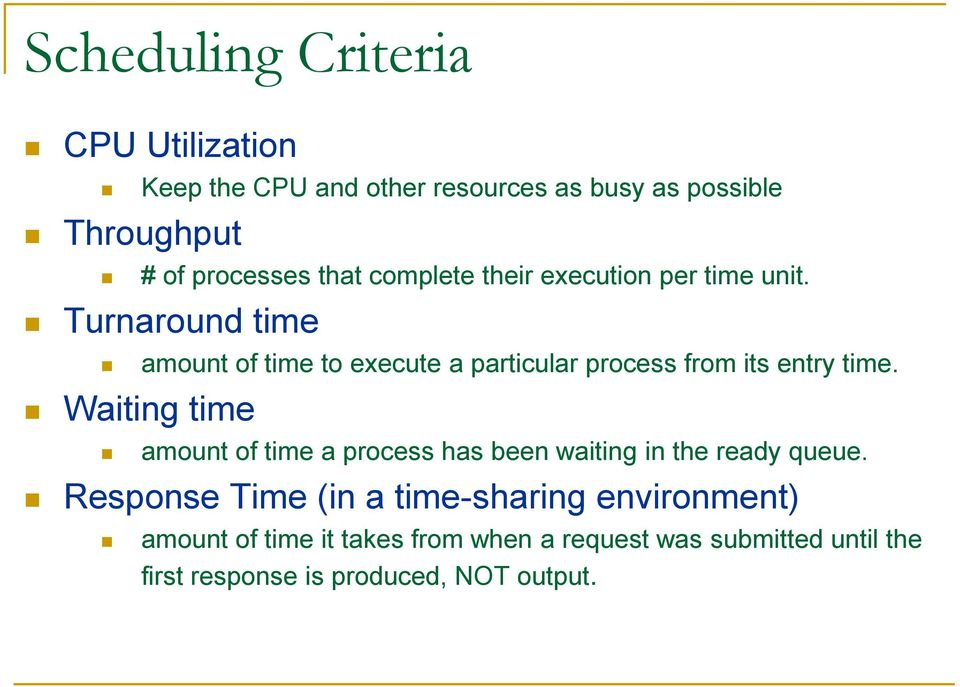 Turnaround time amount of time to execute a particular process from its entry time.