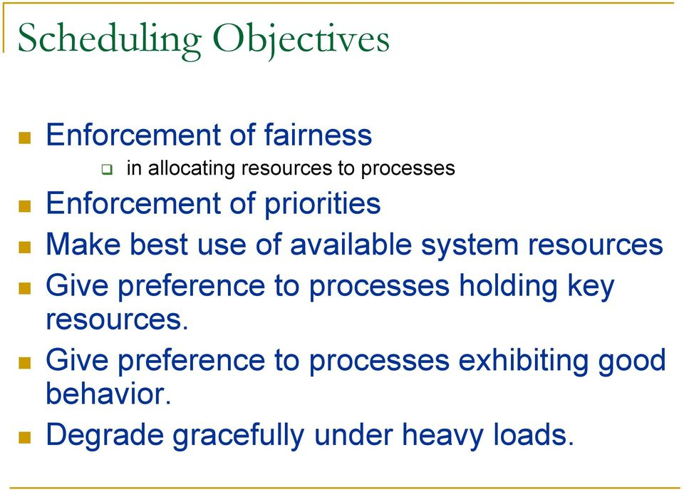 resources Give preference to processes holding key resources.
