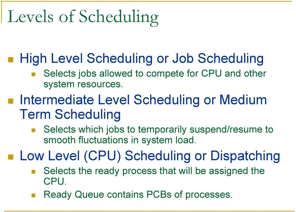 Intermediate Level Scheduling or Medium Term Scheduling Selects which jobs to temporarily