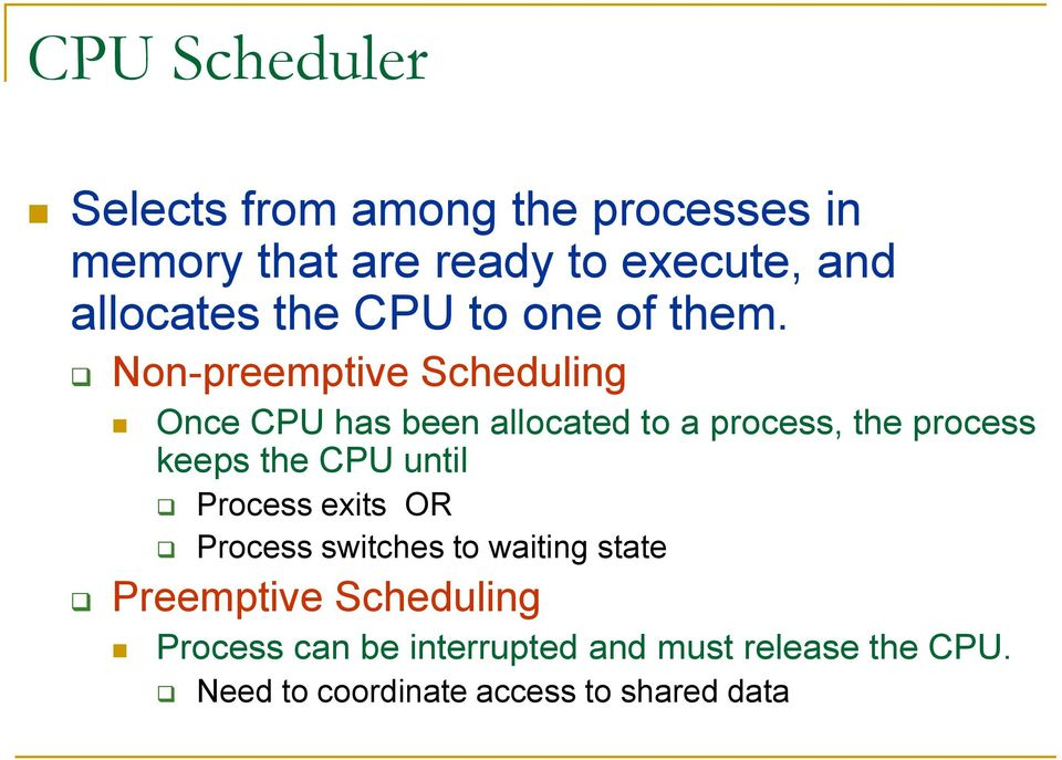 Non-preemptive Scheduling Once CPU has been allocated to a process, the process keeps the CPU