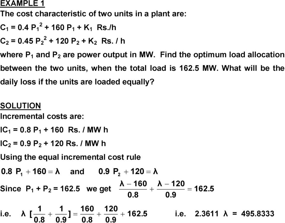 What wll be the daly loss f the unts are loaded equally? SOLUTIO Incremental costs are: IC = 0.8 + 60 Rs. / MW h IC = 0.