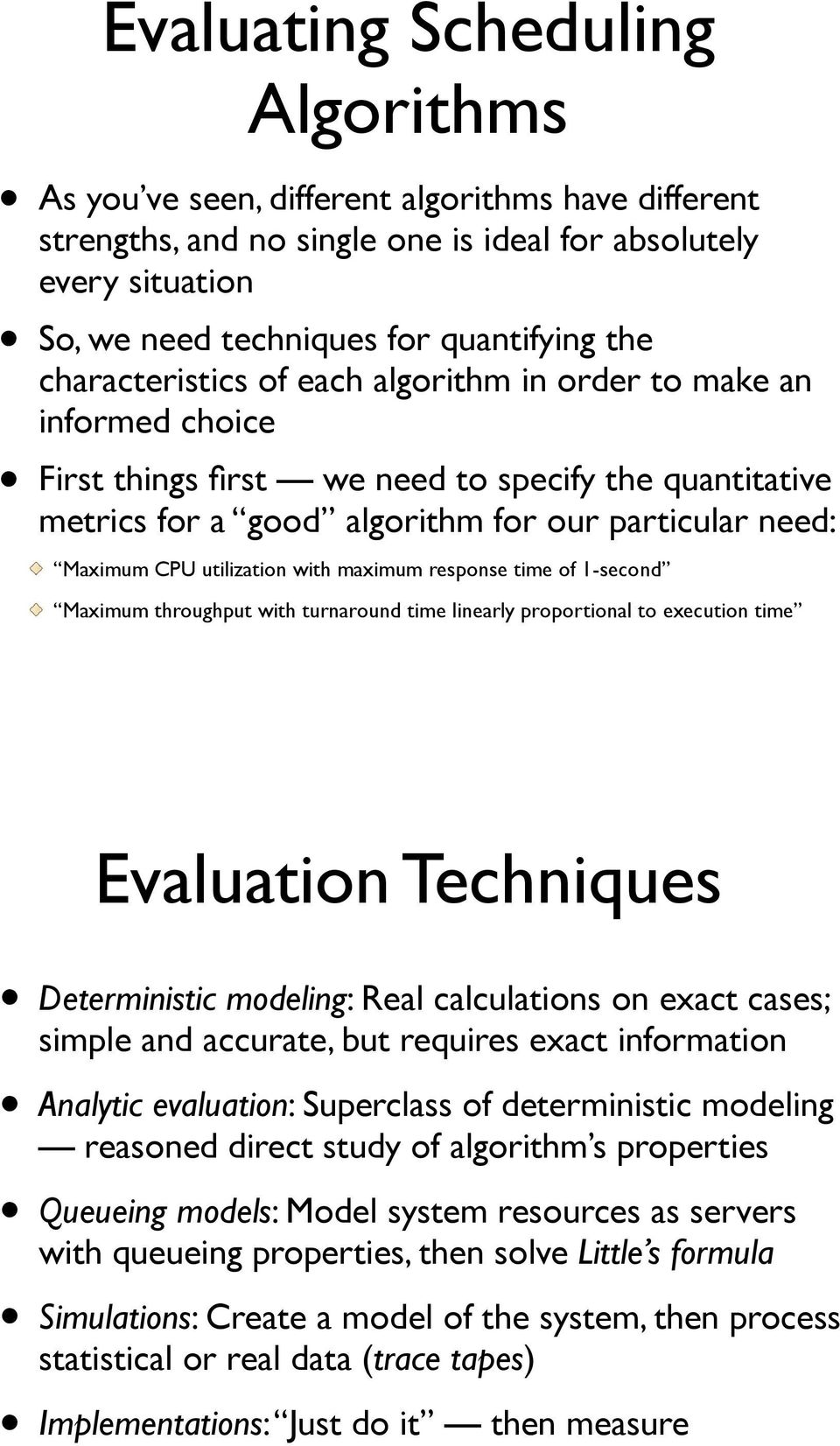 utilization with maximum response time of 1-second Maximum throughput with turnaround time linearly proportional to execution time Evaluation Techniques Deterministic modeling: Real calculations on