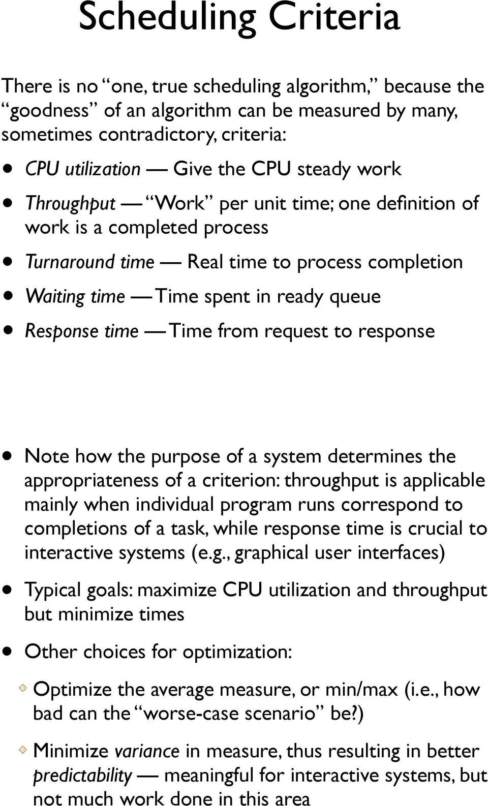 request to response Note how the purpose of a system determines the appropriateness of a criterion: throughput is applicable mainly when individual program runs correspond to completions of a task,