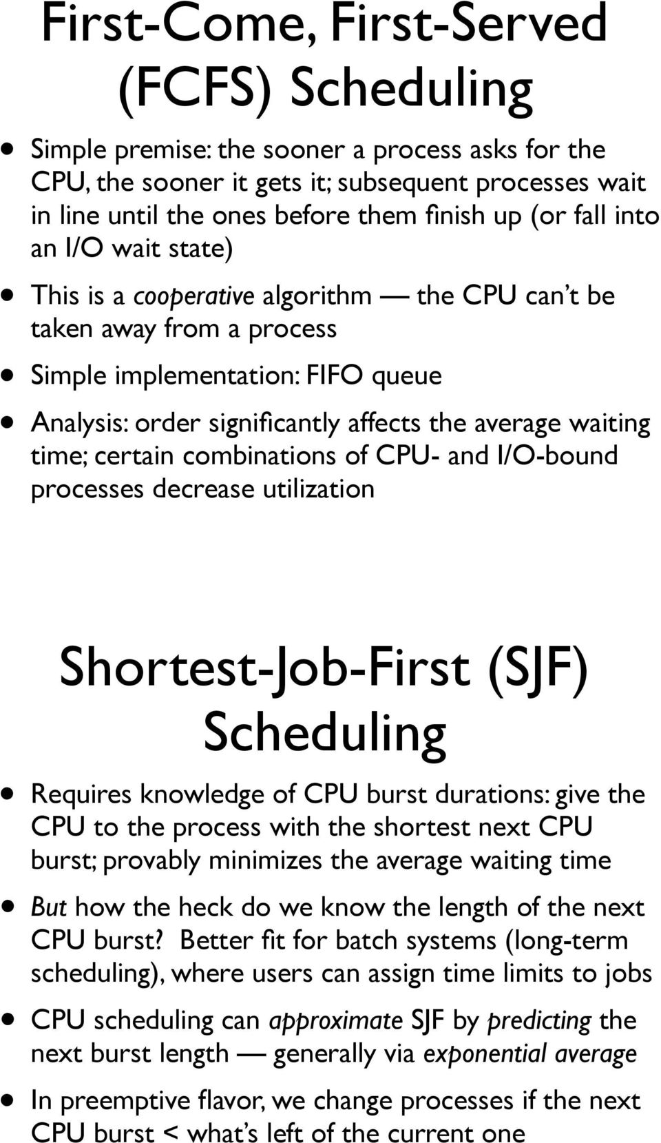 time; certain combinations of CPU- and I/O-bound processes decrease utilization Shortest-Job-First (SJF) Scheduling Requires knowledge of CPU burst durations: give the CPU to the process with the
