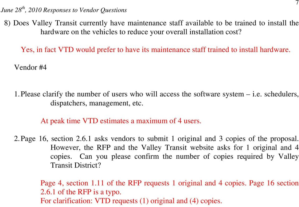 At peak time VTD estimates a maximum of 4 users. 2. Page 16, section 2.6.1 asks vendors to submit 1 original and 3 copies of the proposal.