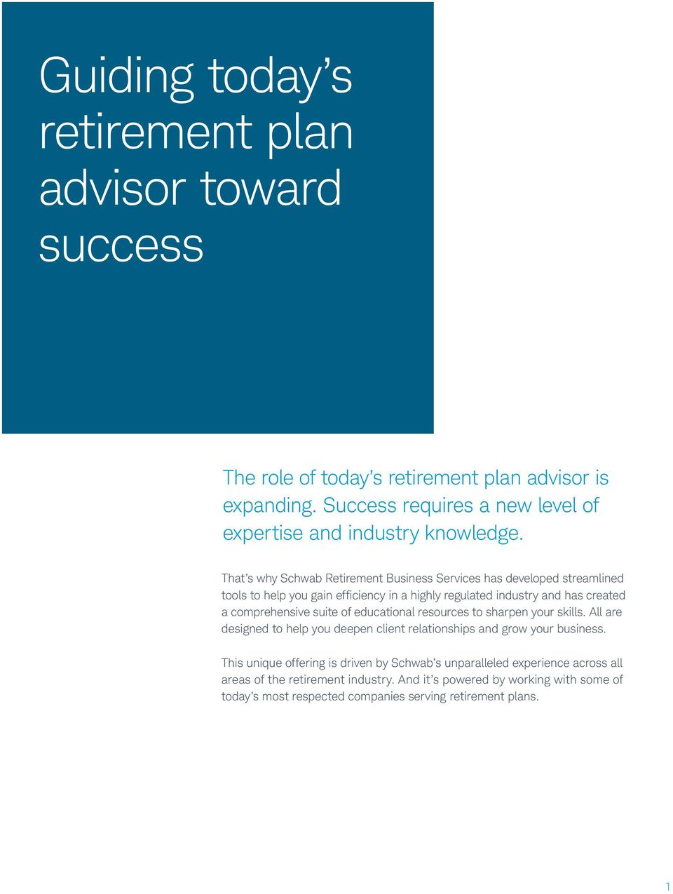 That s why Schwab Retirement Business Services has developed streamlined tools to help you gain efficiency in a highly regulated industry and has created a comprehensive
