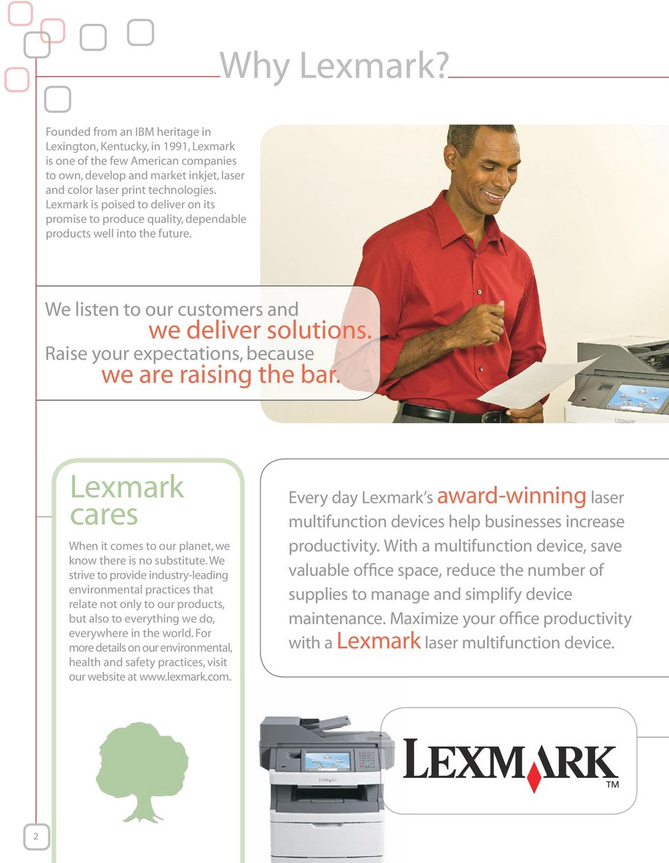 Raise your expectations, because we are raising the bar. Lexmark cares When it comes to our planet, we know there is no substitute.