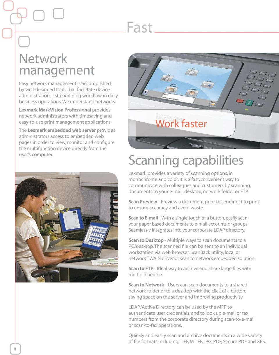 The Lexmark embedded web server provides administrators access to embedded web pages in order to view, monitor and configure the multifunction device directly from the user s computer.