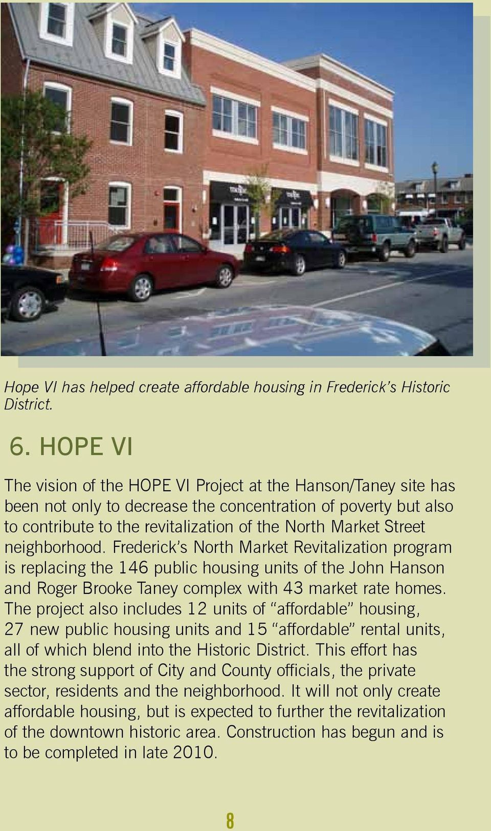 neighborhood. Frederick s North Market Revitalization program is replacing the 146 public housing units of the John Hanson and Roger Brooke Taney complex with 43 market rate homes.