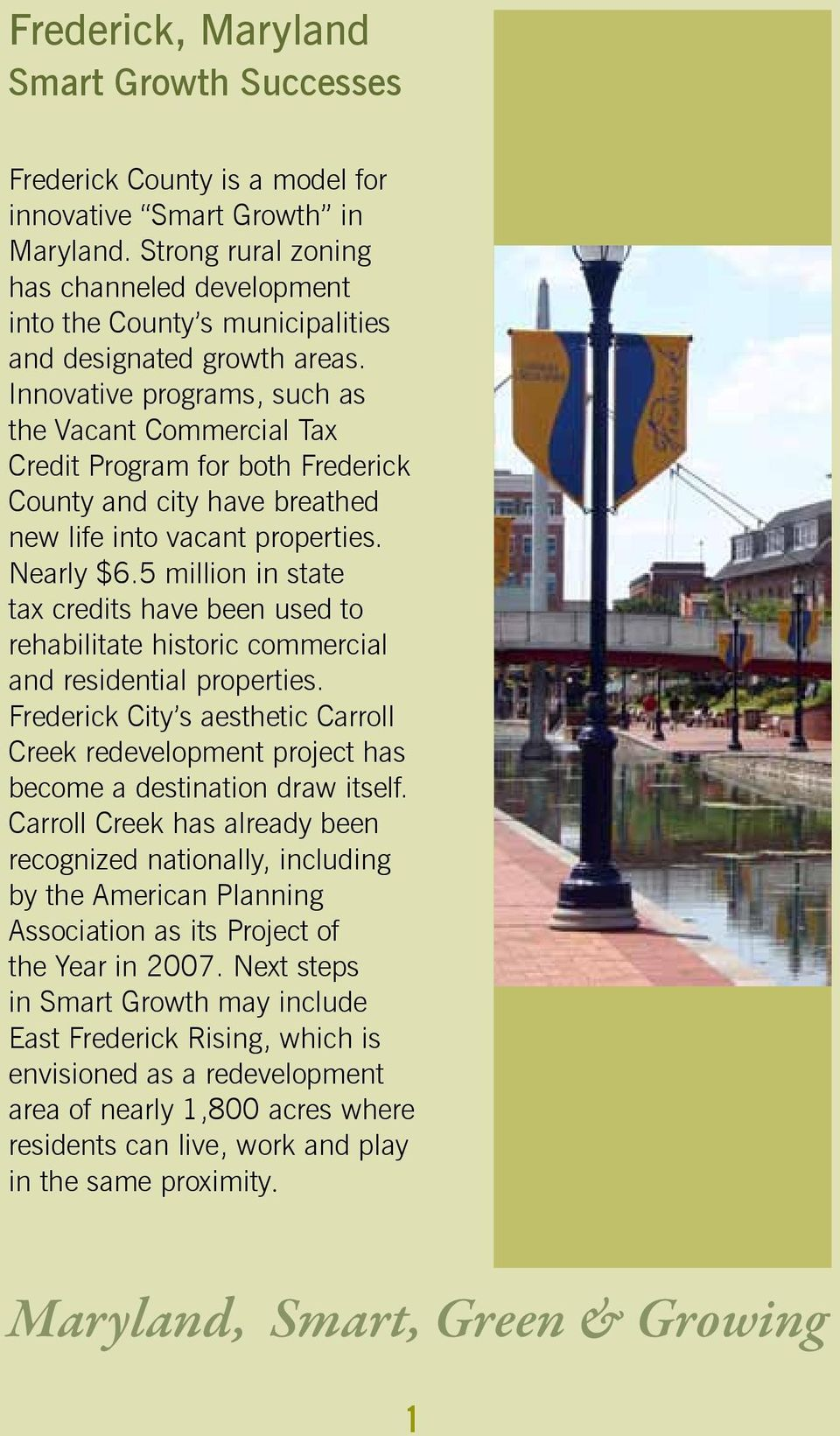 Innovative programs, such as the Vacant Commercial Tax Credit Program for both Frederick County and city have breathed new life into vacant properties. Nearly $6.