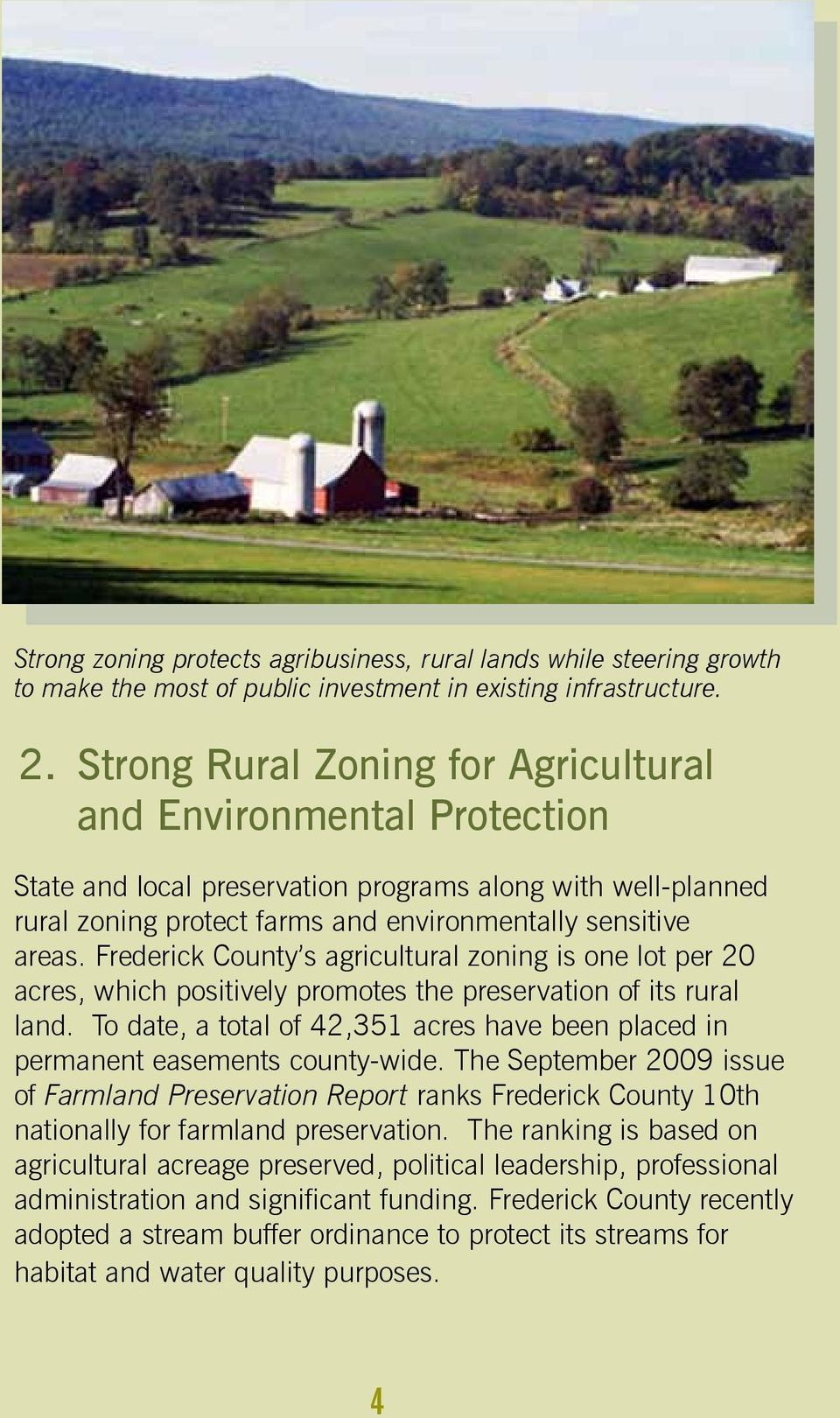 Frederick County s agricultural zoning is one lot per 20 acres, which positively promotes the preservation of its rural land.