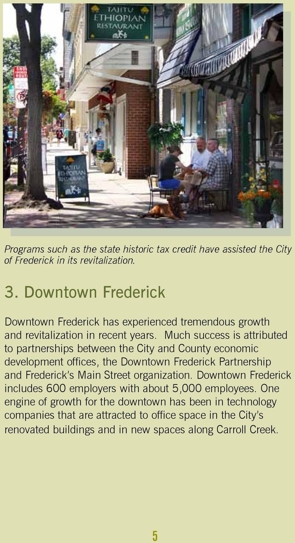 Much success is attributed to partnerships between the City and County economic development offices, the Downtown Frederick Partnership and Frederick s Main