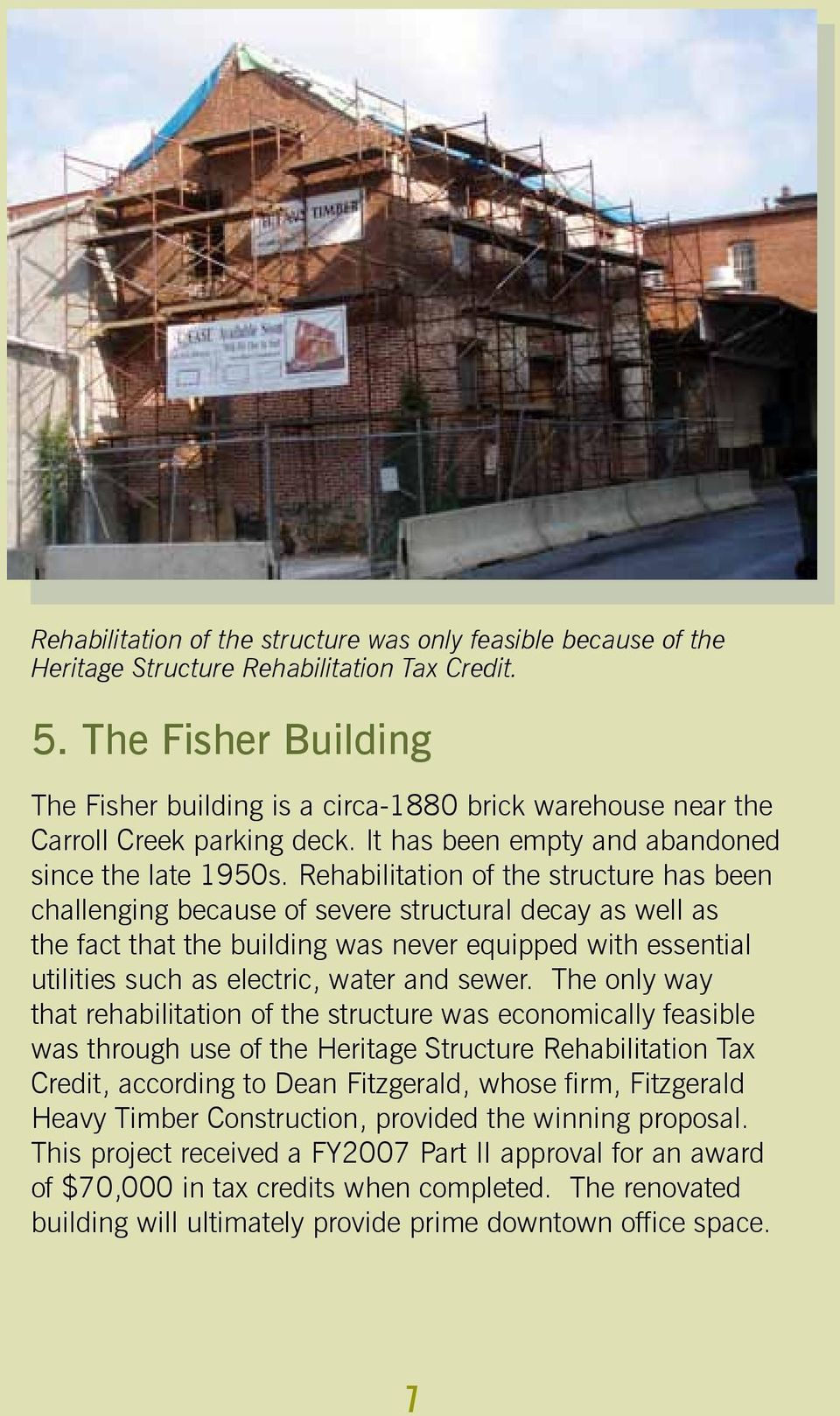 Rehabilitation of the structure has been challenging because of severe structural decay as well as the fact that the building was never equipped with essential utilities such as electric, water and