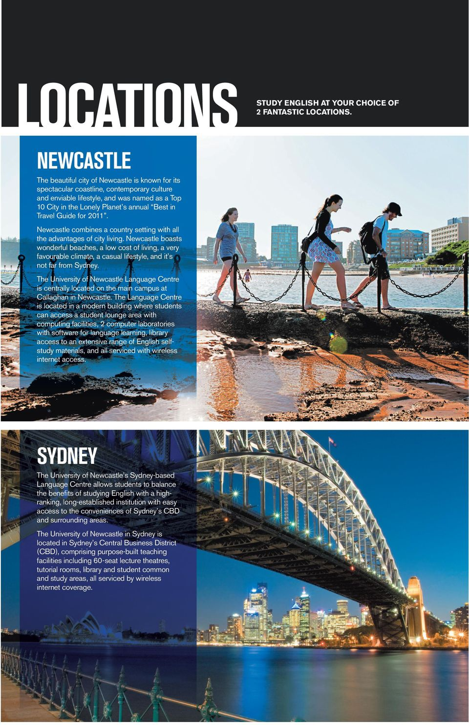 Newcastle boasts wonderful beaches, a low cost of living, a very favourable climate, a casual lifestyle, and it s not far from Sydney.