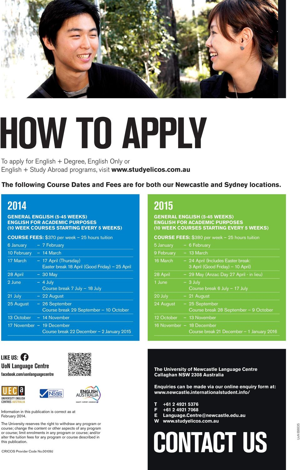 2014 General English (5-45 weeks) English for Academic Purposes (10 week courses starting every 5 weeks) COURSE Fees: $370 per week 25 hours tuition 6 January 7 February 10 February 14 March 17 March