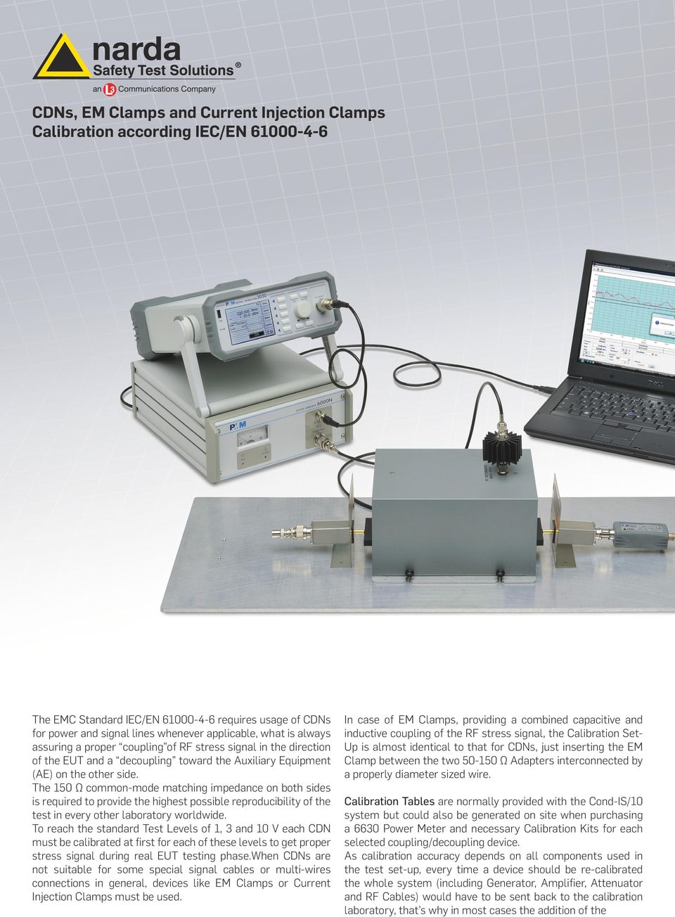 The 150 Ω common-mode matching impedance on both sides is required to provide the highest possible reproducibility of the test in every other laboratory worldwide.