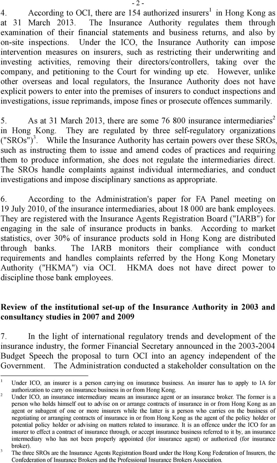 Under the ICO, the Insurance Authority can impose intervention measures on insurers, such as restricting their underwriting and investing activities, removing their directors/controllers, taking over