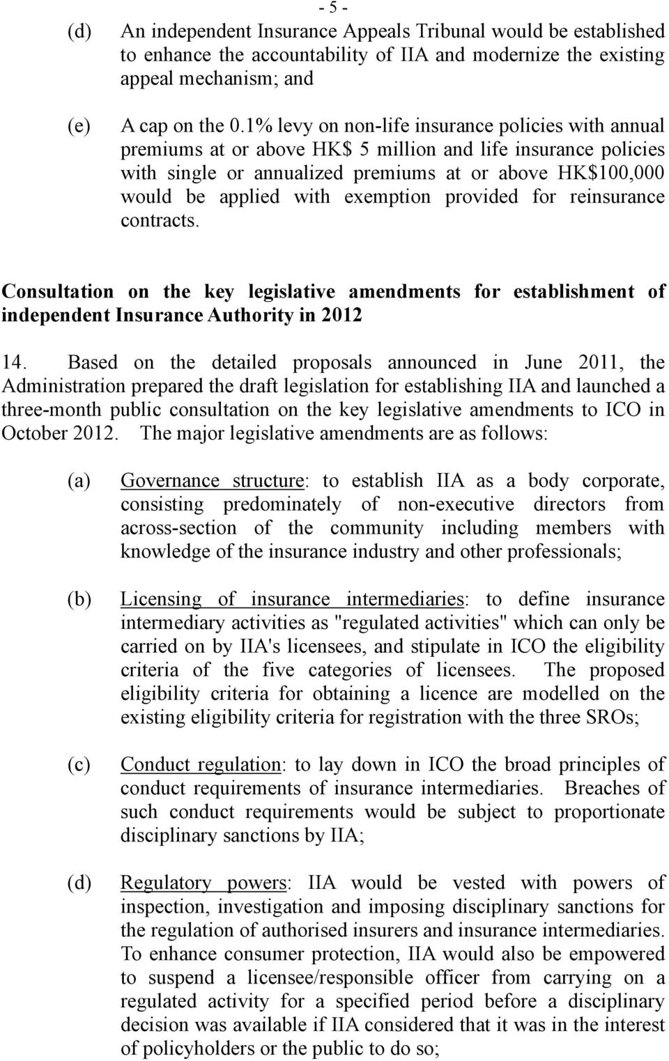 exemption provided for reinsurance contracts. Consultation on the key legislative amendments for establishment of independent Insurance Authority in 2012 14.