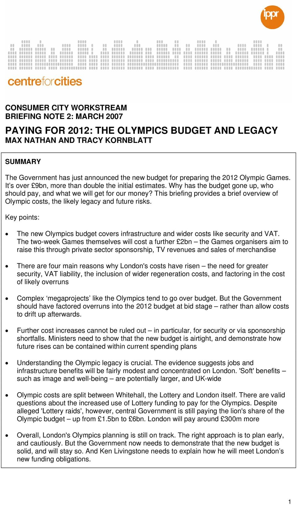 This briefing provides a brief overview of Olympic costs, the likely legacy and future risks. Key points: The new Olympics budget covers infrastructure and wider costs like security and VAT.