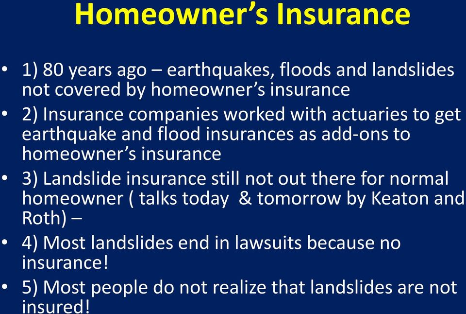 insurance 3) Landslide insurance still not out there for normal homeowner ( talks today & tomorrow by Keaton and