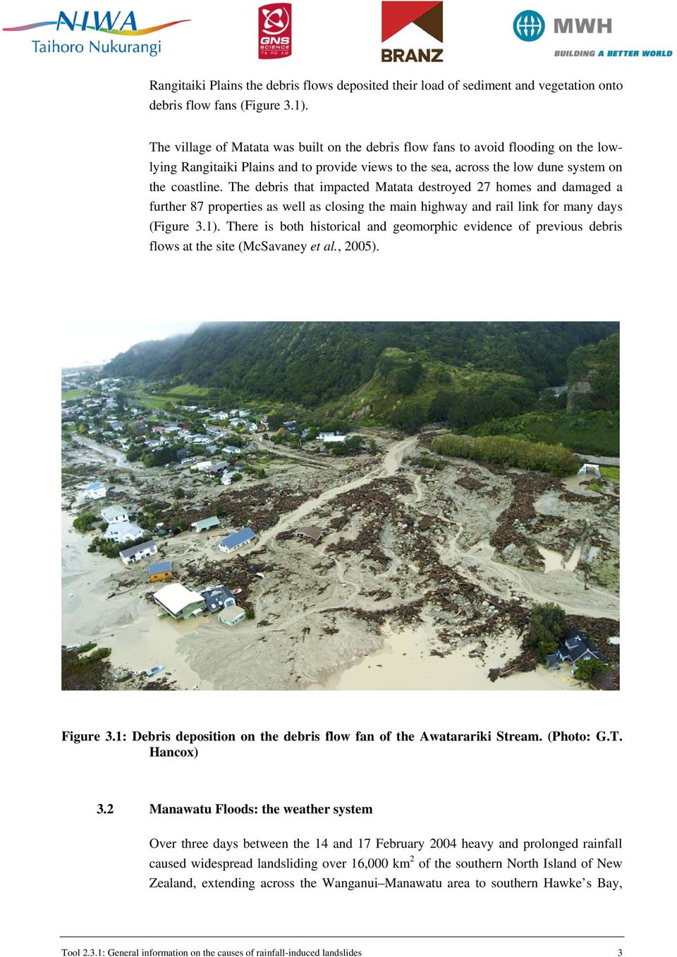 The debris that impacted Matata destroyed 27 homes and damaged a further 87 properties as well as closing the main highway and rail link for many days (Figure 3.1).