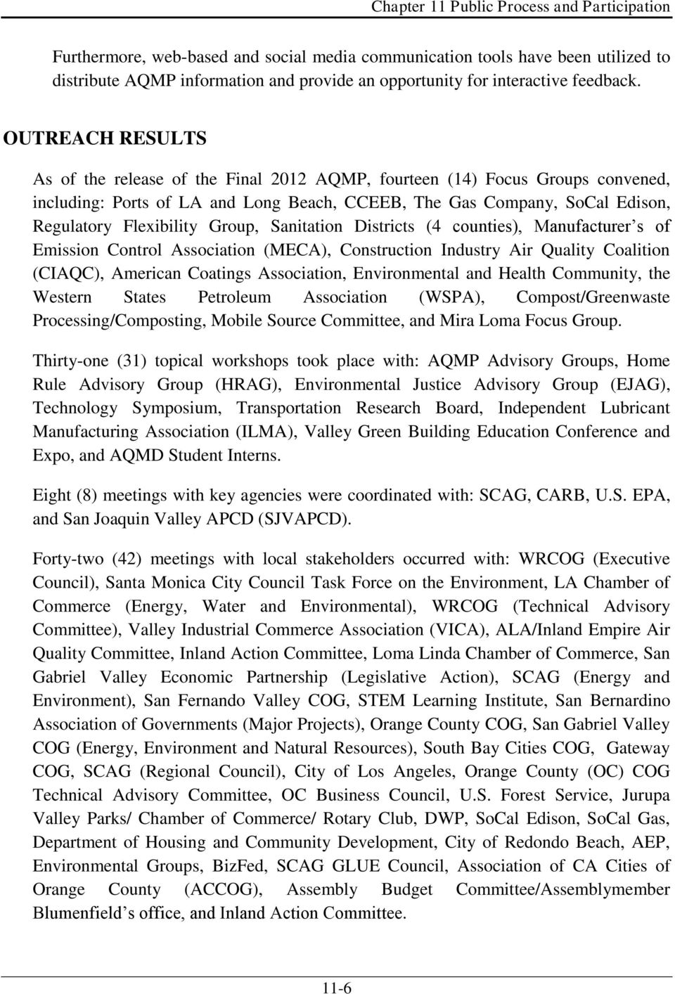 OUTREACH RESULTS As of the release of the Final 2012 AQMP, fourteen (14) s convened, including: Ports of LA and Long Beach, CCEEB, The Gas Company, SoCal Edison, Regulatory Flexibility Group,