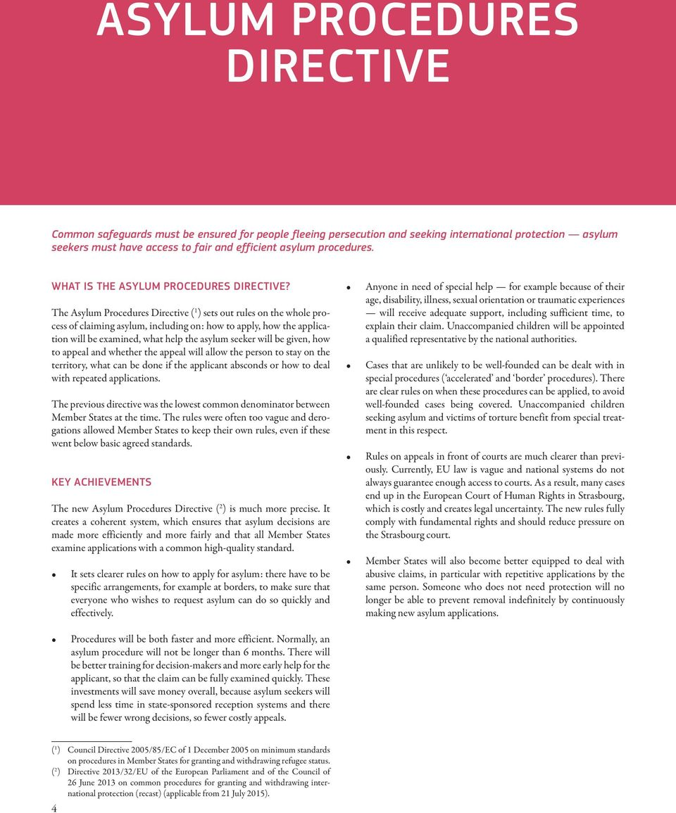 The Asylum Procedures Directive ( 1 ) sets out rules on the whole process of claiming asylum, including on: how to apply, how the application will be examined, what help the asylum seeker will be