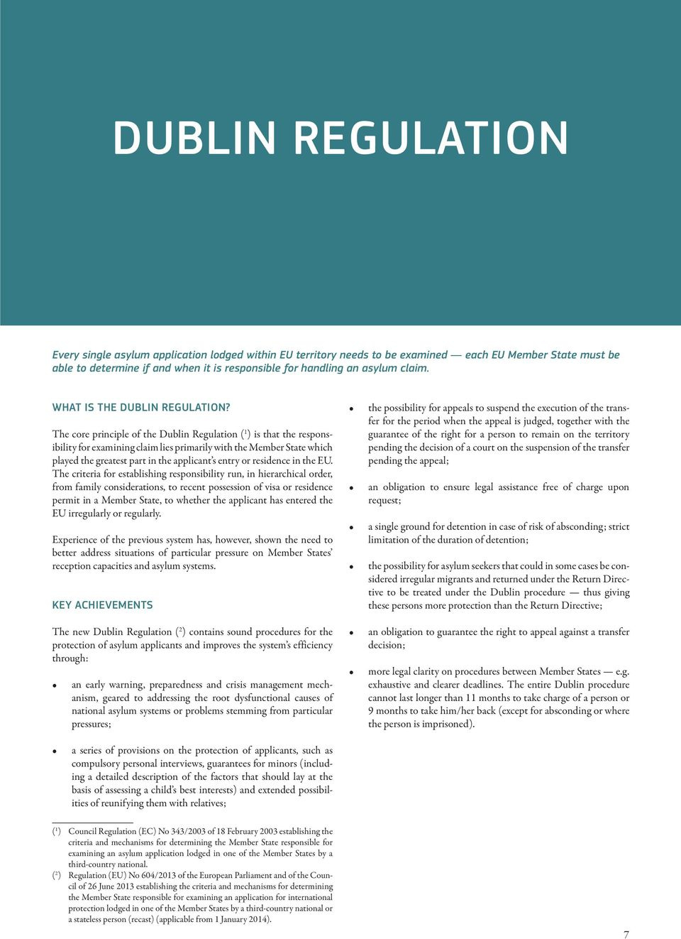The core principle of the Dublin Regulation ( 1 ) is that the responsibility for examining claim lies primarily with the Member State which played the greatest part in the applicant s entry or
